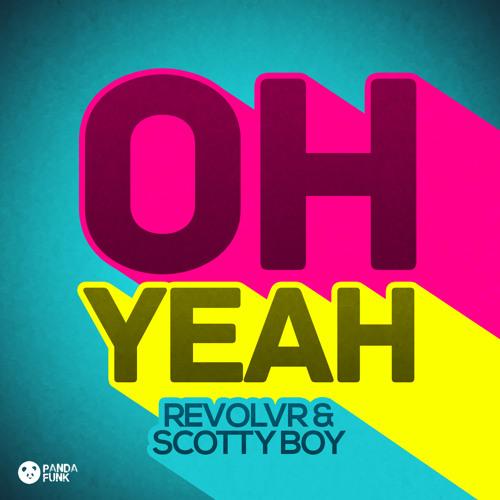 Oh Yeah (Preview) - Revolvr & Scotty Boy {Panda Funk / Interscope}