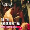 Tu Itni Khoobsurat Hai-rahat fateh ali khan-Barkha mp3