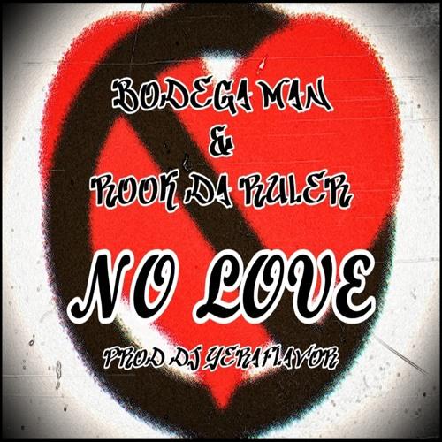 NO LOVE Feat Bodega Man & Rook Da Ruler (Prod Dj YeraFlavor)
