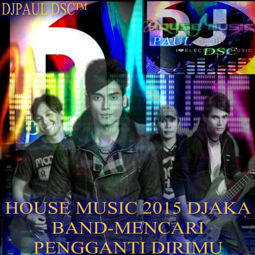 Download HOUSE MUSIC MENCARI PENGGANTI DIRIMU-DJAKA-BAND