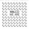 Malco - We Are