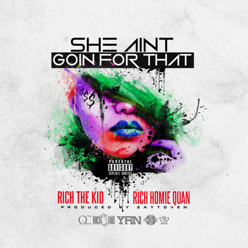 Rich The Kid - She Aint Goin Ft. Rich Homie Quan (Prod By Zaytoven)
