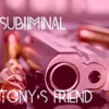 Tony's Friend (Forthcoming Substate Records)