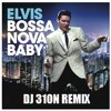 Elvis Presley - Bossa Nova Baby (DJ 310N demo remix)