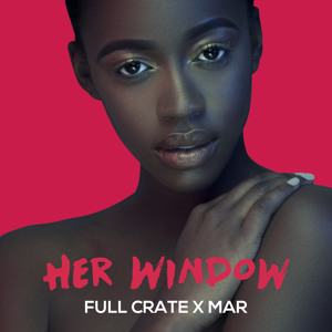 Her Window  by Full Crate x Mar