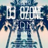 Top 10 EDM Hit Mix- DJ 0zone