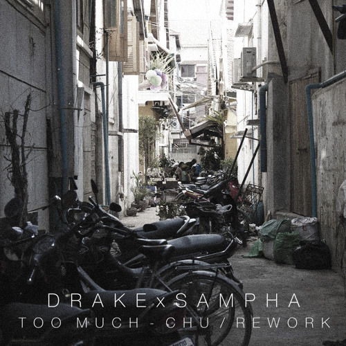 Drake / Sampha - Too Much (Chu. Rewerk)