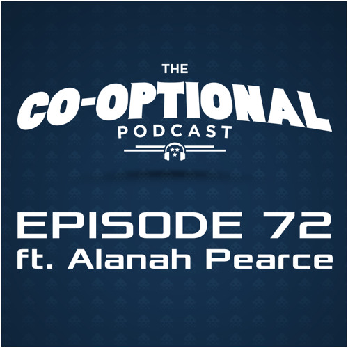 The Co-Optional Podcast Ep. 72 ft. Alanah Pearce [strong language] - Mar 19, 2015