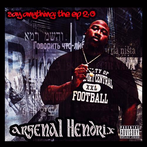 Arsenal Hendrix- Say Anything (produced by Arsenal Hendrix)