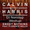 Calvin Harris - Sweet Nothing ft. Florence Welch (DJ Nonstop Meshup)
