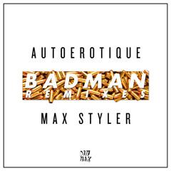 Autoerotique & Max Styler - Badman (Torro Torro Remix) [Thissongissick.com Premiere]