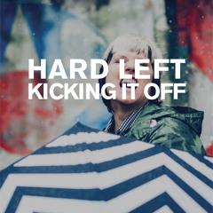 Hard Left - Kicking It Off