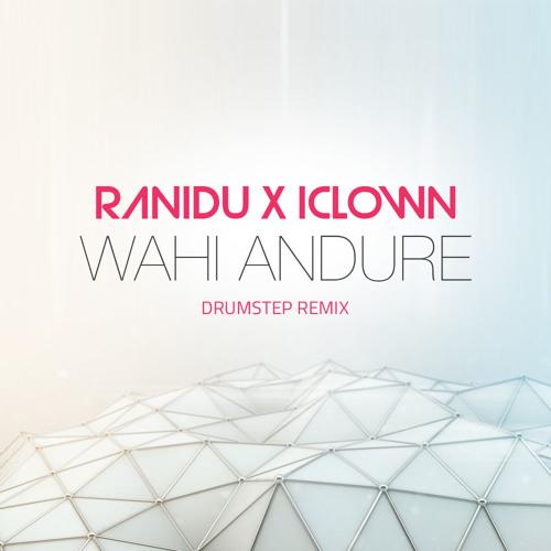 Wahi Andure - Ranidu X IClown - Drumstep Remix
