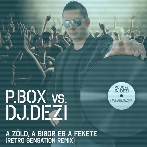 P.Box Vs. Dj.Dezi - A zöld, a bíbor és a fekete(Retro Sensation Remix) HAMAROSAN!