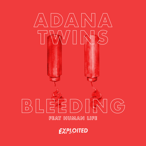 Adana Twins - Bleeding feat. Human Life (The/Das Remix) | Exploited