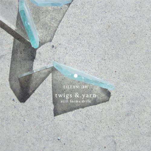 Twigs & Yarn - Still Forms Drift (album preview)