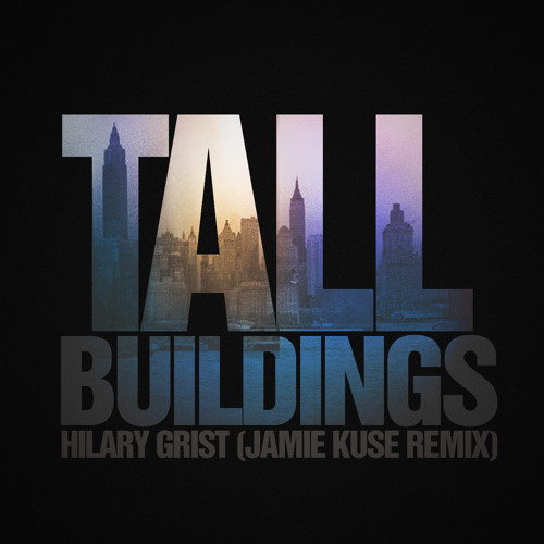 Hilary Grist - Tall Buildings (Jamie Kuse Remix)