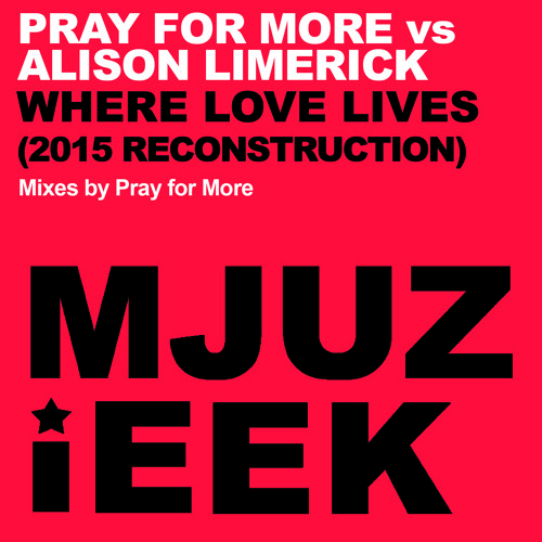 OUT NOW! Pray for More vs. Alison Limerick - Where Love Lives (Pray For More's 2015 Reconstruction)