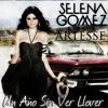 Selena Gomez & Artesse - (Un Año Sin Lluvia)
