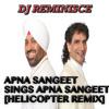 Apna Sangeet Sings Apna Sangeet [Helicopter Remix]