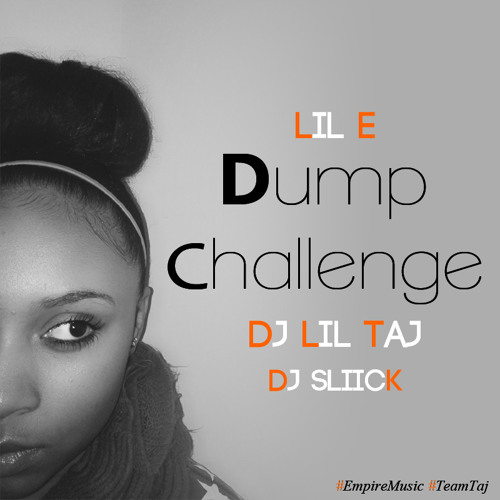 Dump Challenge - Lil E feat. Dj Taj & Sliick #EmpireMusic #BBE @DjLilTaj