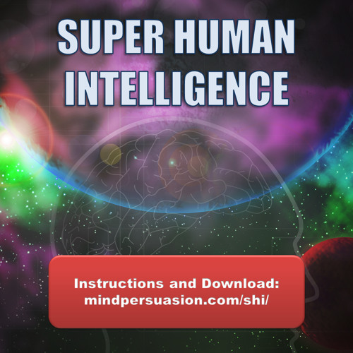 Super Human Intelligence - Unlock Your Inner Genius - Develop Your Super Brain