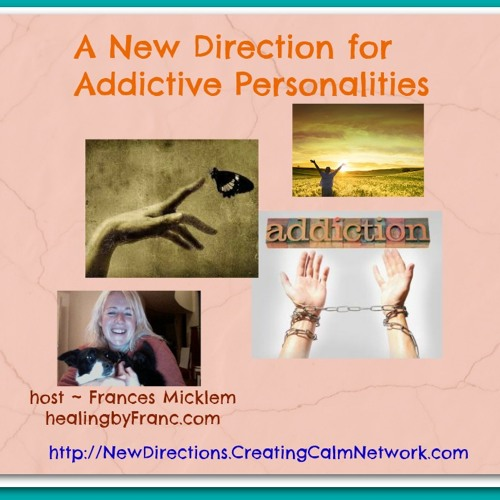 New Directions with Frances Micklem - Addictive Personalities