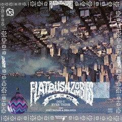 Flatbush Zombies - Did You Ever Think ? (Ft. Joey BadAss & Issa Gold)