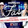 Pedro Paulo E Alex - Meu Corpo Da Sinal - Tome ó(DVD 2015)