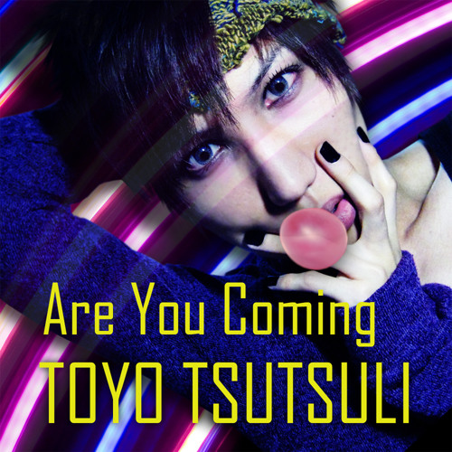 Toyo Tsutsuli - Are you coming