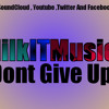 MilkITMusic - Dont Give Up (Official Song)