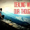 Dealing With Our Thoughts ~ 3/22/15