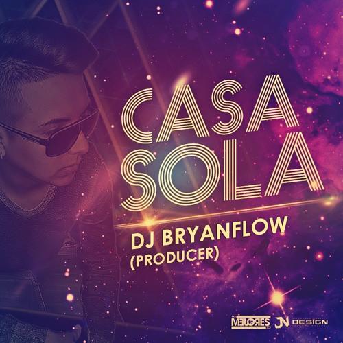 Casa Sola (Original)- DJ Bryanflow