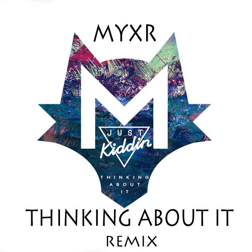 Just Kiddin - Thinking About It Myxr Remix (Free Download)