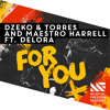 Dzeko & Torres and Maestro Harrell - For You Feat. Delora (Original Mix) [OUT NOW]