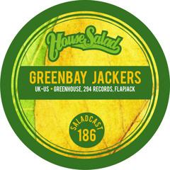 House Saladcast 186 - Greenbay Jackers