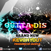 Outta Dis By Kevoh Yout