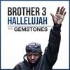 Brother 3 - Hallelujah ft. Gemstones