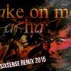 Aha - Take On Me (Sixsense Remix 2015)  - BOOTLEG