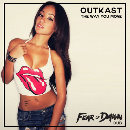 Outkast - The Way You Move (Fear of Dawn DUB Remix) D/L in description