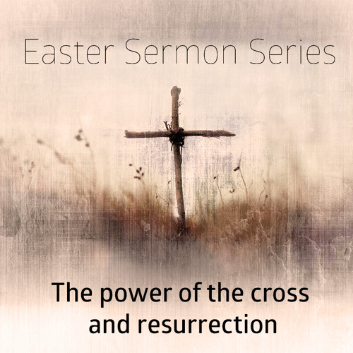 The power of the cross & resurrection