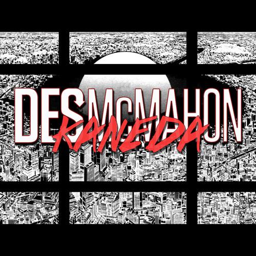 Des McMahon - Kaneda *FREE DOWNLOAD*