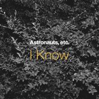 Astronauts, etc. - I Know