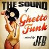 The Sound Of Ghetto Funk - Mixed by JFB