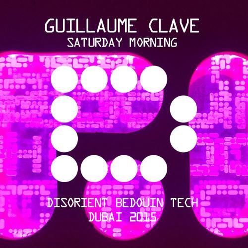 GUILLAUME CLAVE - Saturday Morning - Disorient Bedouin Tech - Dubai 2015