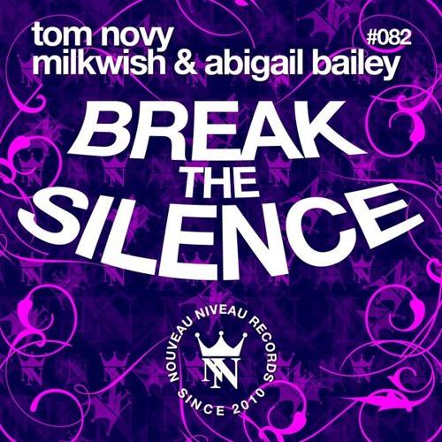 Tom Novy & Milkwish & Abigail Bailey - Break The Silence [Nouveau Niveau]
