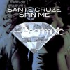 Sante Cruze - Spin Me [OUT NOW!]