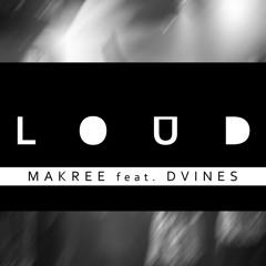 Makree feat. Dvines -  Loud (Available April 3rd)