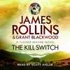 THE KILL SWITCH by James Rollins and Grant Blackwood, read by Scott Aiello
