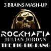 ROCK MAFIA, JULIAN JORDAN - THE BIG BIG BANG (3 BRAINS MASHUP)